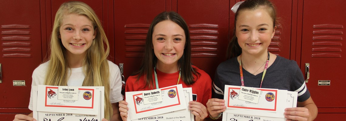 Congratulations to our September Students of the Month! 6th Grade -Claire Wiggins 7th Grade -Darcy Roberts 8th Grade -Leana Lynch